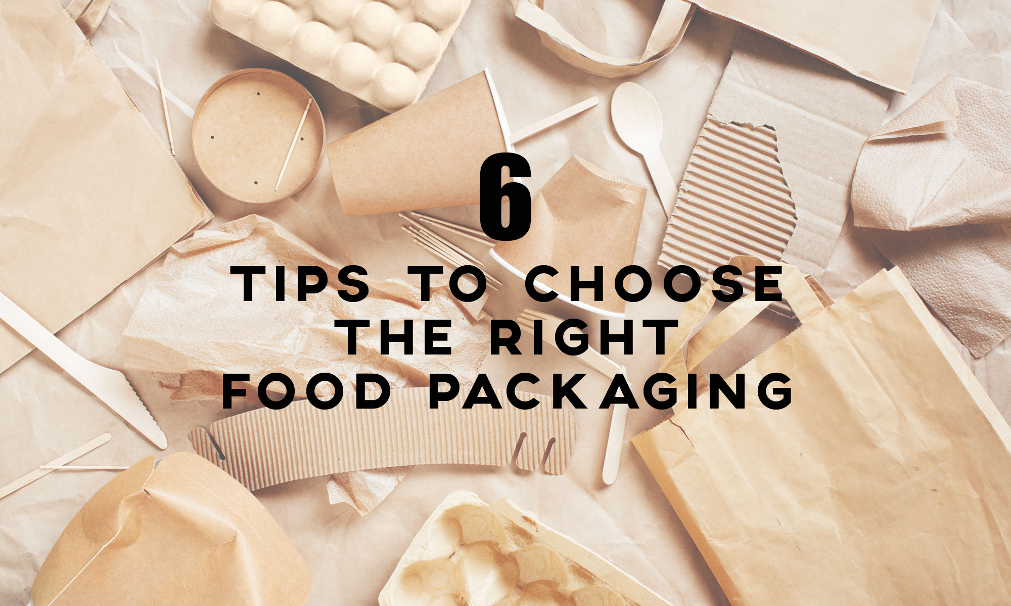 6 Tips to choose the right food packaging