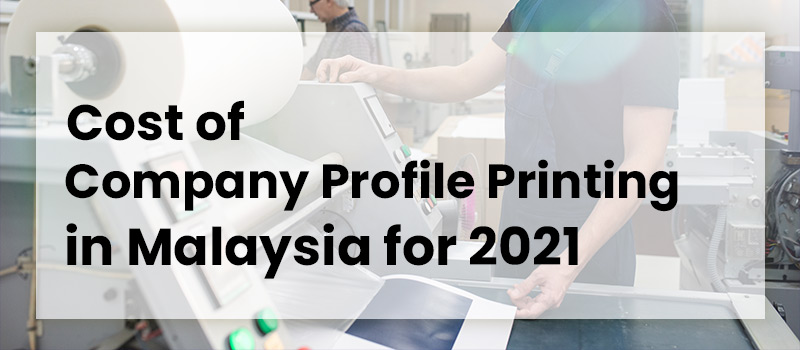 Cost of Company Profile Printing in Malaysia for 2021