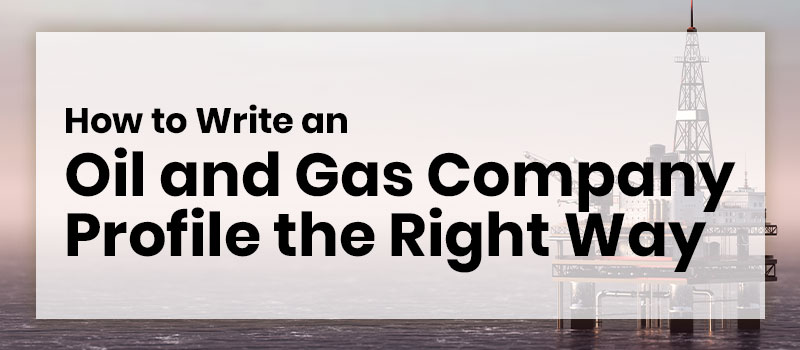 how-to-write-an-oil-and-gas-company-profile-the--right-way