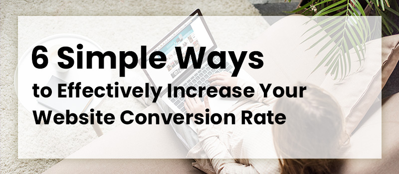 6-Simple-Ways-to-Effectively-Increase-Your-Website-Conversion-Rate