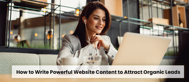 How to Write Powerful Website Content to Attract Organic Leads-1