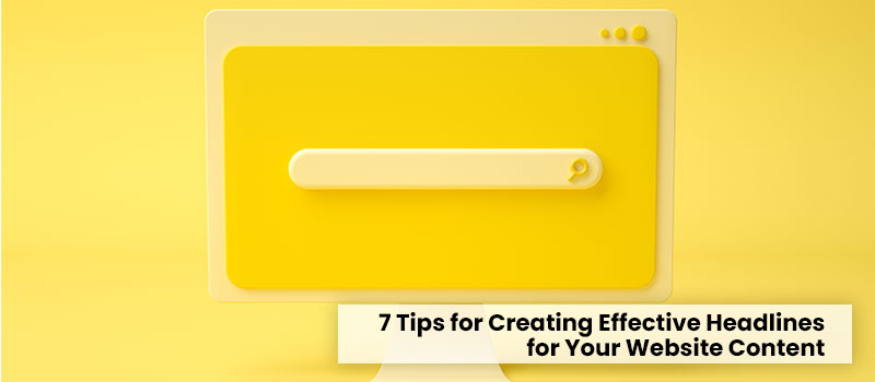 7 Tips for Creating Effective Headlines for Your Website Content