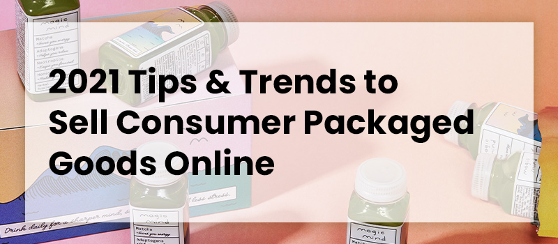 2021-tips-&-trends-to-sell-consumer-packaged-goods-online